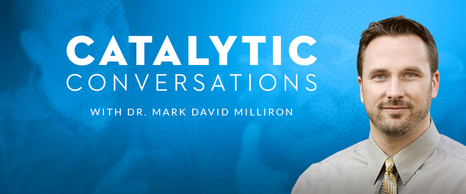 CCBA - Catalytic Conversations with Dr. Mark David Milliron